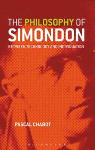 The Philosophy of SimondonBetween Technology and Individuation【電子書籍】[ Dr. Pascal Chabot ]