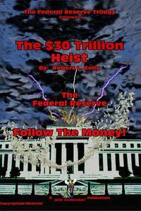The $30 Trillion Heist - Follow The Money!Volume II【電子書籍】[ Robert L. Kelly ]
