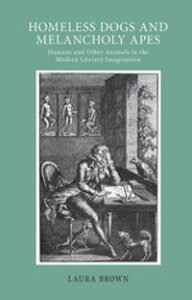 Homeless Dogs and Melancholy ApesHumans and Other Animals in the Modern Literary Imagination【電子書籍】[ Laura Brown ]