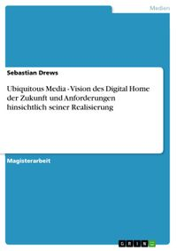 Ubiquitous Media - Vision des Digital Home der Zukunft und Anforderungen hinsichtlich seiner Realisierung【電子書籍】[ Sebastian Drews ]