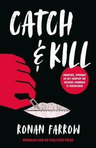 Catch & KillChantage, spionage en het complot om seksmisbruik te verzwijgen【電子書籍】[ Ronan Farrow ]