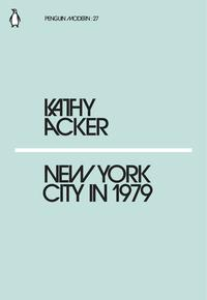 New York City in 1979【電子書籍】[ Kathy Acker ]