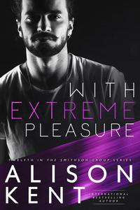 With Extreme PleasureSmithson Group, #12【電子書籍】[ Alison Kent ]
