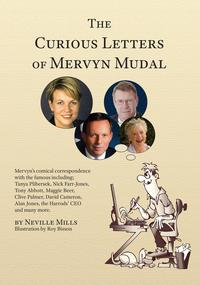 The Curious Letters of Mervyn MudalMervyn's comical correspondence with the famous including; Tanya Plibersek, Nick Farr-Jones, Tony Abbott, Maggie Beer, Clive Palmer, David Cameron, Alan Jones, the Harrods' CEO and many more.【電子書籍】