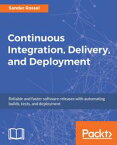 Continuous Integration, Delivery, and Deployment【電子書籍】[ Sander Rossel ]