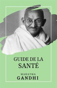 Guide de la Sant?【電子書籍】[ Mahatma Gandhi ]