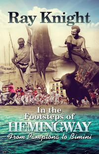 In the Footsteps of Hemingway From Pamplona to Bimini【電子書籍】[ Ray Knight ]