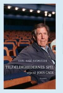 Tilf?ldighedernes spilVeje til John Cage【電子書籍】[ Karl Aage Rasmussen ]