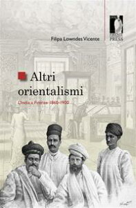 Altri orientalismiL'India a Firenze 1860-1900【電子書籍】[ Vicente, Filipa Lowndes ]