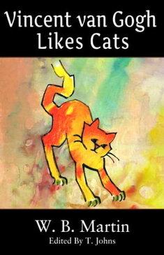 Vincent van Gogh Likes Cats【電子書籍】[ W.B. Martin ]