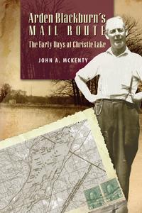 Arden Blackburn's Mail Routehe Early Days at Christie Lake【電子書籍】[ John A. McKenty ]