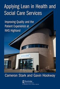 Applying Lean in Health and Social Care ServicesImproving Quality and the Patient Experience at NHS Highland【電子書籍】[ Cameron Stark ]