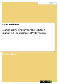 Market entry strategy for the Chinese market on the example of Volkswagen【電子書籍】[ Laura Parlabene ]