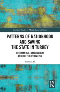 Patterns of Nationhood and Saving the State in TurkeyOttomanism, Nationalism and Multiculturalism【電子書籍】[ Serhun Al ]