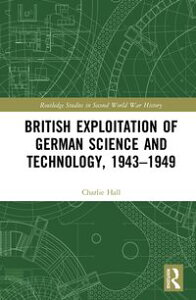 British Exploitation of German Science and Technology, 1943-1949The Spoils of War【電子書籍】[ Charlie Hall ]