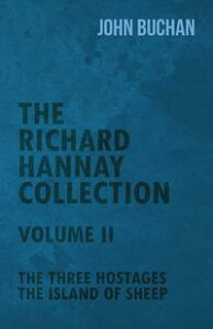 The Richard Hannay Collection - Volume II - The Three Hostages, The Island of Sheep【電子書籍】[ John Buchan ]