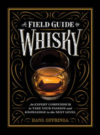 A Field Guide to WhiskyAn Expert Compendium to Take Your Passion and Knowledge to the Next Level【電子書籍】[ Hans Offringa ]