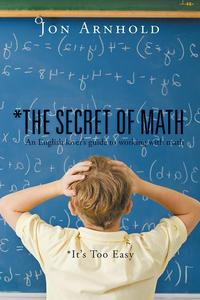 *The Secret of MathAn English Lover'S Guide to Working with Math【電子書籍】[ Jon Arnhold ]