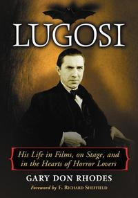 Lugosi: His Life in Films, on Stage, and in the Hearts of Horror LoversHis Life in Films, on Stage, and in the Hearts of Horror Lovers【電子書籍】[ Gary Don Rhodes ]
