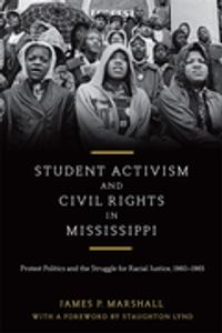 Student Activism and Civil Rights in MississippiProtest Politics and the Struggle for Racial Justice, 1960-1965【電子書籍】[ James P. Marshall ]