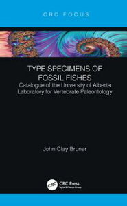 Type Specimens of Fossil FishesCatalogue of the University of Alberta Laboratory for Vertebrate Paleontology【電子書籍】[ John Clay Bruner ]