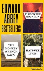 Edward Abbey BestsellersFire on the Mountain, The Monkey Wrench Gang, Hayduke Lives!【電子書籍】[ Edward Abbey ]