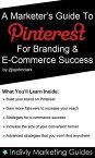 A Marketer's Guide To Pinterest For Business, Brand Marketing & E-Commerce Success【電子書籍】[ John Clark ]