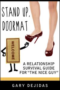 Stand Up, Doormat: A Relationship Survival Guide For The Nice Guy【電子書籍】[ Gary DeJidas ]
