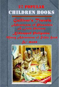 The Complete Popular Children Fantasy Magic Books Anthologies (27 in 1)Kidnapped Black Beauty Merry Adventures of Robin Hood Pinocchio Little Lord Fauntleroy Legends of King Arthur and His Knights A Little Princess Pollyanna Voyages Stor【電子書籍】