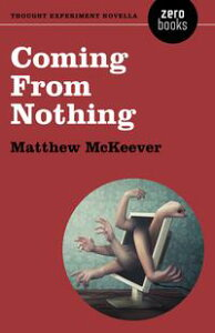 Coming From NothingA Thought Experiment Novella【電子書籍】[ Matthew McKeever ]