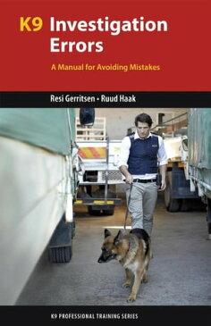 K9 Investigation ErrorsA Manual for Avoiding Mistakes【電子書籍】[ Resi Gerritsen ]
