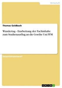 Wandertag - Erarbeitung der Fachinhalte zum Studienausflug an die Goethe Uni FFMErarbeitung der Fachinhalte zum Studienausflug an die Goethe Uni FFM【電子書籍】[ Thomas Goldbach ]