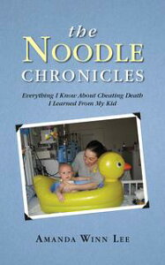 The Noodle ChroniclesEverything I Know About Cheating Death I Learned From My Kid【電子書籍】[ Amanda Winn Lee ]