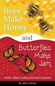 Bees Make Honey and Butterflies Make JamWith other educational stories【電子書籍】[ John Offord ]