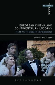 European Cinema and Continental PhilosophyFilm As Thought Experiment【電子書籍】[ Thomas Elsaesser ]