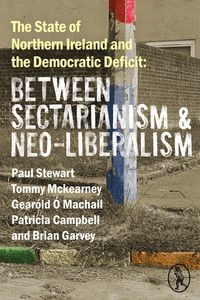 The State of Northern Ireland and the Democratic DeficitBetween Sectarianism and Neo-Liberalism【電子書籍】[ Paul Stewart ]