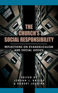 The Church's Social Responsibility: Reflections on Evangelicalism and Social Justice【電子書籍】[ Jordan Ballor ]