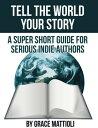 楽天Kobo電子書籍ストアで買える「Tell the World Your Story: A Super Short Guide for Serious Indie Authors【電子書籍】[ Grace Mattioli ]」の画像です。価格は102円になります。