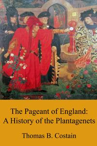 The Pageant of England: A History of the Plantagenets4 Books including The Conquering Family, The Magnificent Century, The Three Edwards & The Last Plantagenets【電子書籍】[ Thomas B. Costain ]