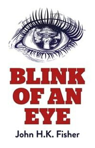 Blink of an EyeA Novel【電子書籍】[ John H. K. Fisher ]