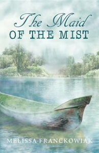 The Maid of the Mist【電子書籍】[ Melissa Franckowiak ]