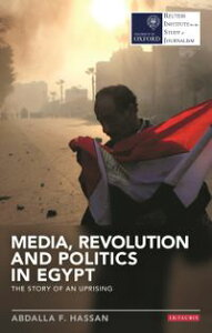 Media, Revolution and Politics in EgyptThe Story of an Uprising【電子書籍】[ Abdalla F. Hassan ]