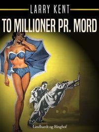 To millioner pr. mord【電子書籍】[ Larry Kent ]