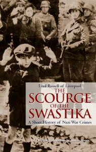 The Scourge of the SwastikaA Short History of Nazi War Crimes【電子書籍】[ Lord Russell of Liverpool ]
