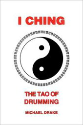 I Ching: The Tao of Drumming【電子書籍】[ Michael Drake ]