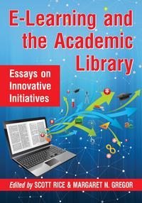 E-Learning and the Academic LibraryEssays on Innovative Initiatives【電子書籍】