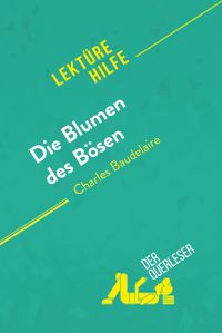 Die Blumen des B?sen von Charles Baudelaire (Lekt?rehilfe)Detaillierte Zusammenfassung, Personenanalyse und Interpretation【電子書籍】[ Danny Dejonghe ]