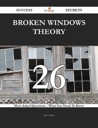 Broken windows theory 26 Success Secrets - 26 Most Asked Questions On Broken windows theory - What You Need To Know【電子書籍】[ Steve Hurst ]