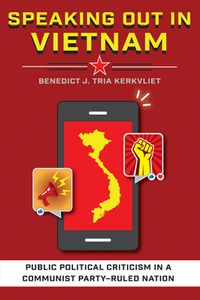Speaking Out in VietnamPublic Political Criticism in a Communist Party?Ruled Nation【電子書籍】[ Benedict J. Tria Kerkvliet ]