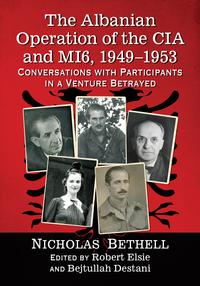 The Albanian Operation of the CIA and MI6, 1949-1953Conversations with Participants in a Venture Betrayed【電子書籍】[ Nicholas Bethell ]